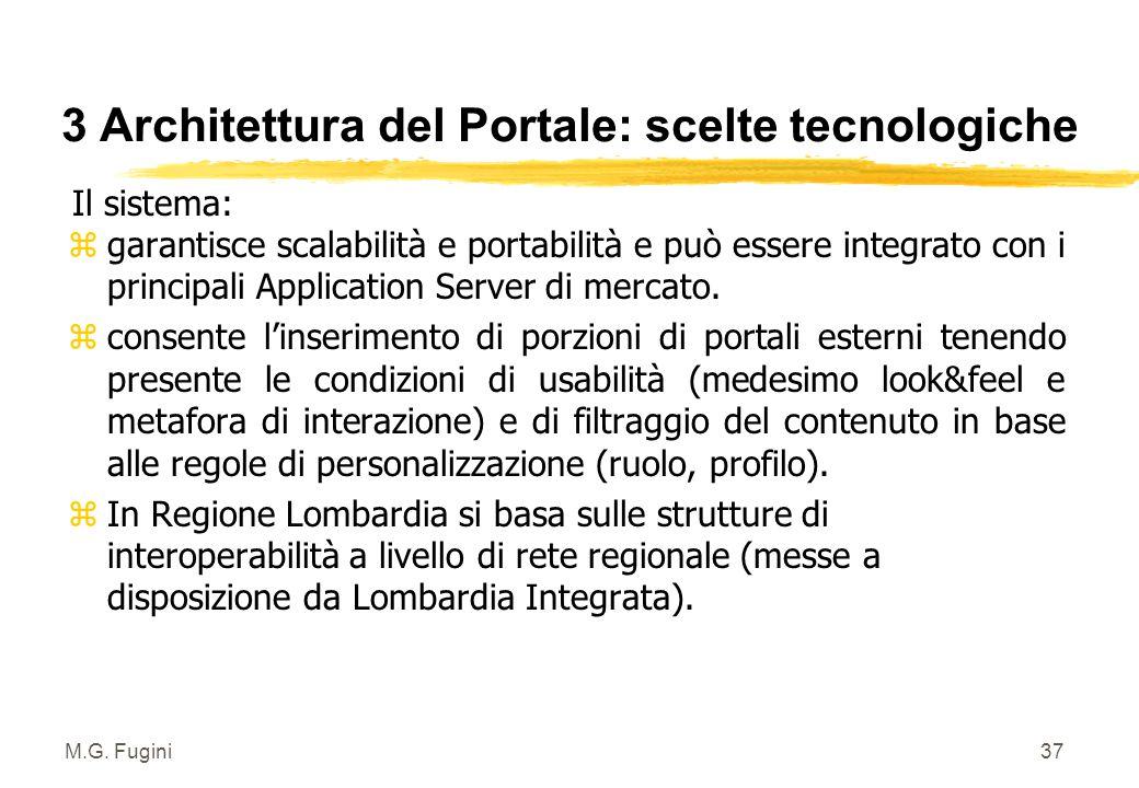 M.G. Fugini36 3 Architettura del Portale: scelte tecnologiche z Sistema estensibile mediante strumenti di amministrazione limitando l'utilizzo di tecn