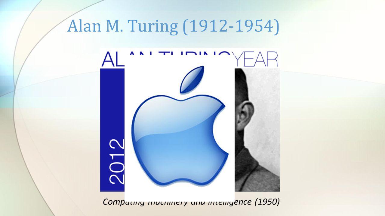 Alan M. Turing (1912-1954) Computing machinery and intelligence (1950)