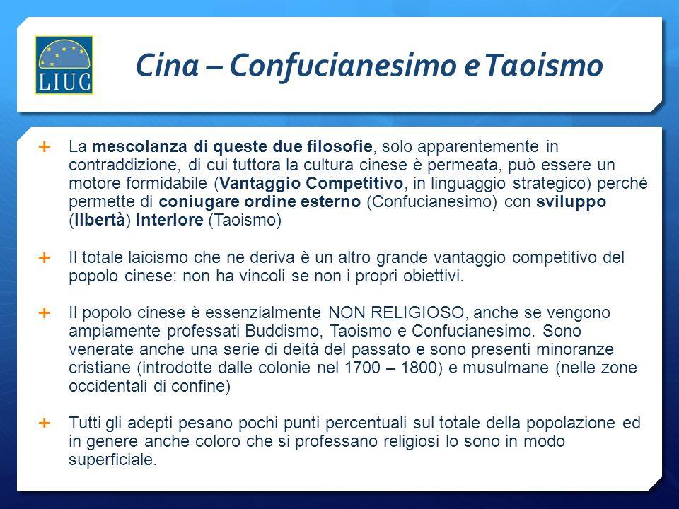Cina – Confucianesimo e Taoismo  La mescolanza di queste due filosofie, solo apparentemente in contraddizione, di cui tuttora la cultura cinese è per