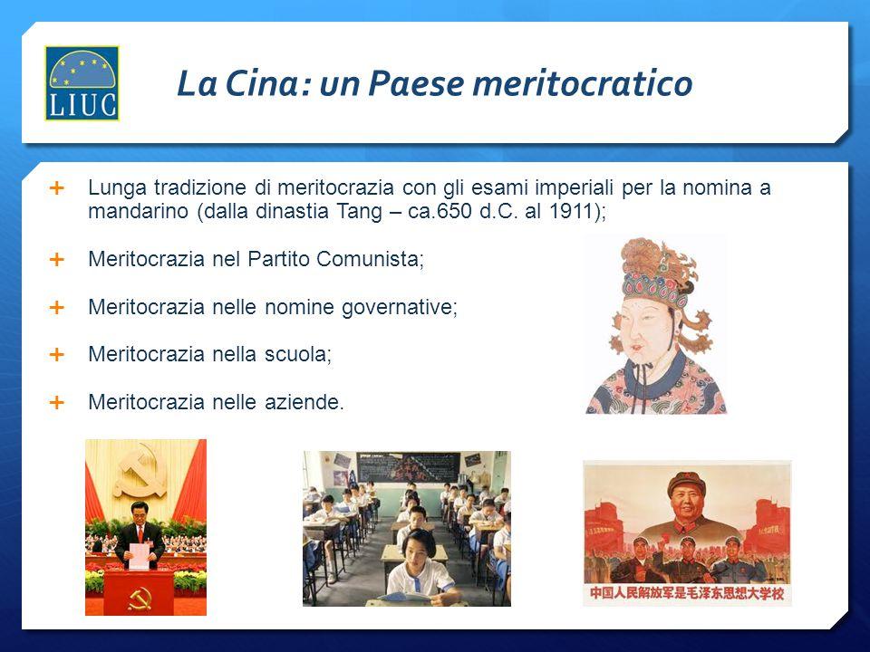 La Cina: un Paese meritocratico  Lunga tradizione di meritocrazia con gli esami imperiali per la nomina a mandarino (dalla dinastia Tang – ca.650 d.C