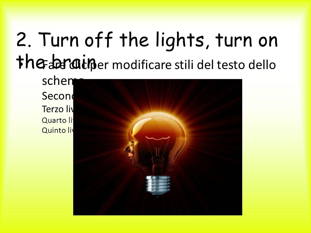 2. Turn off the lights, turn on the brain