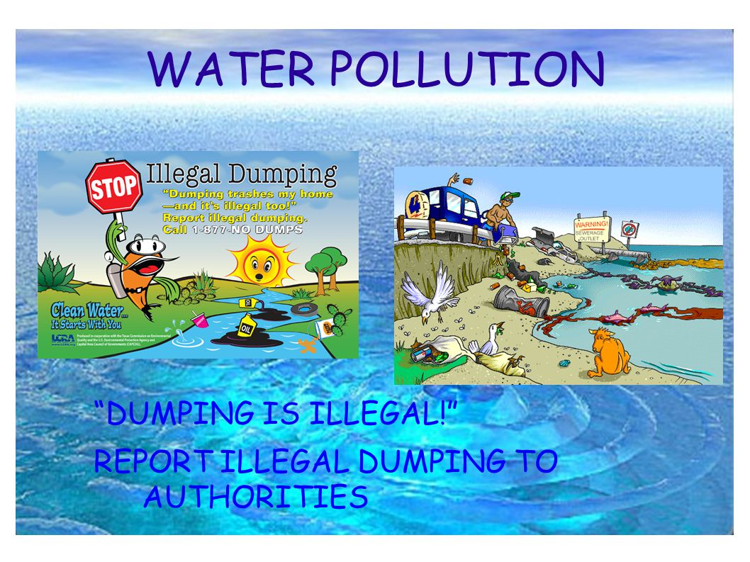 WATER POLLUTION DUMPING IS ILLEGAL! REPORT ILLEGAL DUMPING TO AUTHORITIES