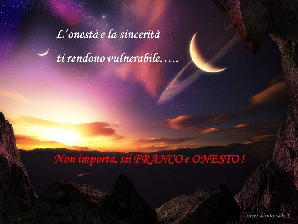 L'onestà e la sincerità ti rendono vulnerabile….. Non importa, sii FRANCO e ONESTO !