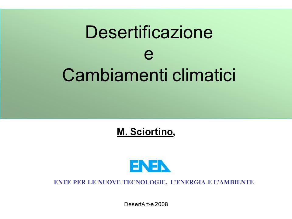 DesertArt-e 2008 Convenzioni ONU UN FCCC ( Cambiamenti climatici) –Protocollo di Kyoto UN CBD ( Protezione della Biodiversità) –Protocollo sulla Biosicurezza UN CCD ( Lotta alla Desertificazione) Convenzione Protezione Ozonosfera –Protocollo sui CFC