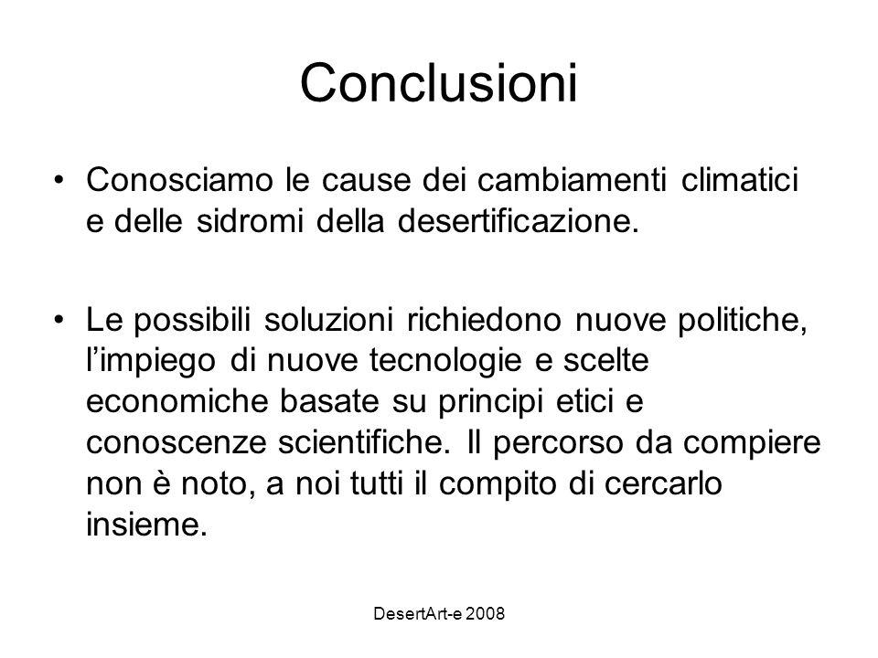 DesertArt-e 2008 Conclusioni Conosciamo le cause dei cambiamenti climatici e delle sidromi della desertificazione.