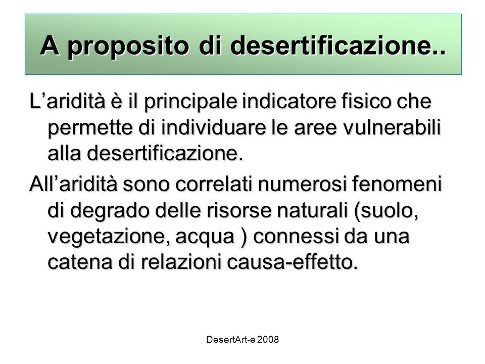 DesertArt-e 2008 L'aridità è il principale indicatore fisico che permette di individuare le aree vulnerabili alla desertificazione.