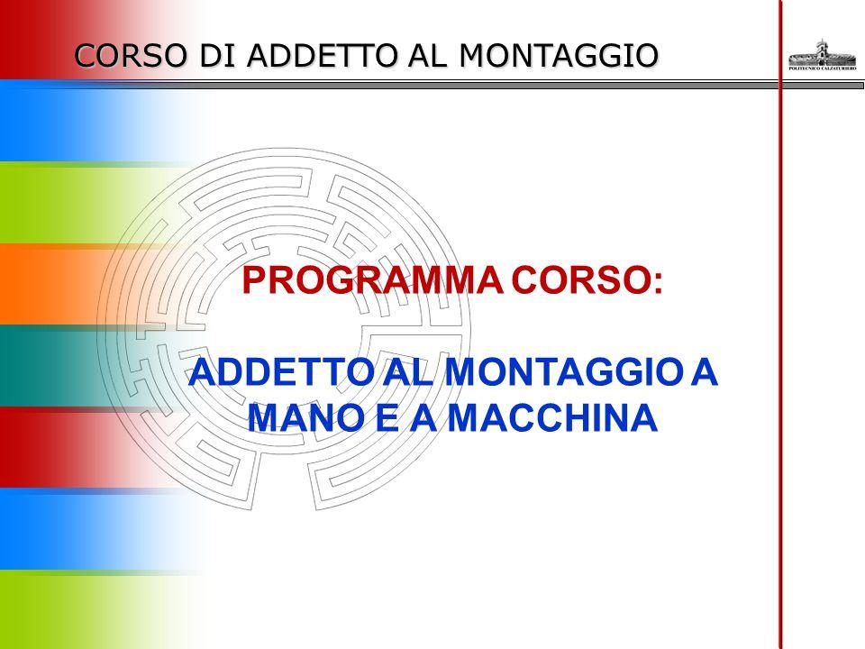PROGRAMMA CORSO: ADDETTO AL MONTAGGIO A MANO E A MACCHINA CORSO DI ADDETTO AL MONTAGGIO
