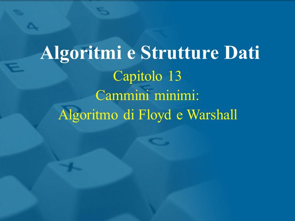 Capitolo 13 Cammini minimi: Algoritmo di Floyd e Warshall Algoritmi e Strutture Dati
