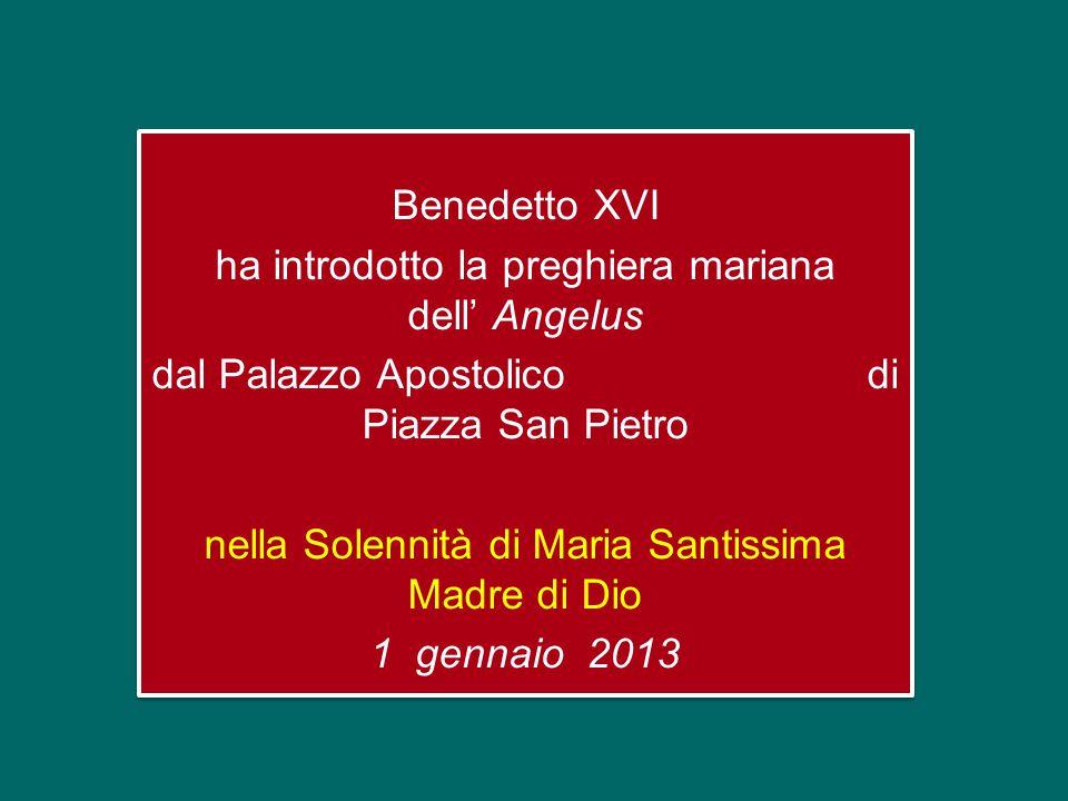 Benedetto XVI ha introdotto la preghiera mariana dell' Angelus dal Palazzo Apostolico di Piazza San Pietro nella Solennità di Maria Santissima Madre di Dio 1 gennaio 2013 Benedetto XVI ha introdotto la preghiera mariana dell' Angelus dal Palazzo Apostolico di Piazza San Pietro nella Solennità di Maria Santissima Madre di Dio 1 gennaio 2013