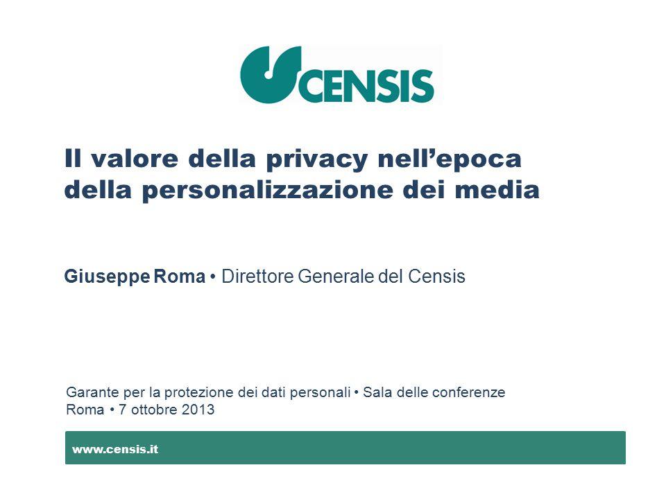 Garante per la protezione dei dati personali Sala delle conferenze Roma 7 ottobre 2013 www.censis.it Il valore della privacy nell'epoca della personal