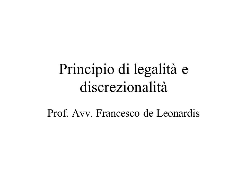 Principio di legalità e discrezionalità Prof. Avv. Francesco de Leonardis