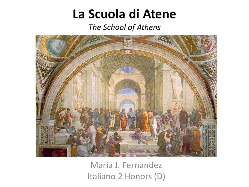 La Scuola di Atene The School of Athens Maria J. Fernandez Italiano 2 Honors (D)
