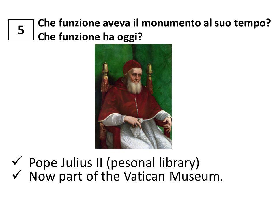 Che funzione aveva il monumento al suo tempo? Che funzione ha oggi? 5 Pope Julius II (pesonal library) Now part of the Vatican Museum.