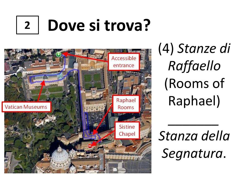 2 (4) Stanze di Raffaello (Rooms of Raphael) _______ Stanza della Segnatura.