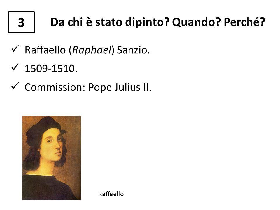 Da chi è stato dipinto? Quando? Perché? Raffaello (Raphael) Sanzio. 1509-1510. Commission: Pope Julius II. Raffaello 3