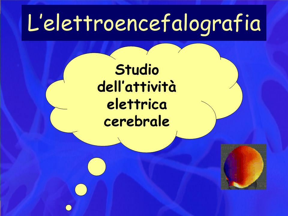 L'elettroencefalografia Studio dell'attività elettrica cerebrale