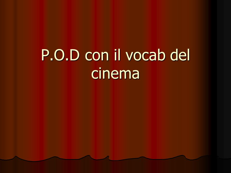 P.O.D con il vocab del cinema