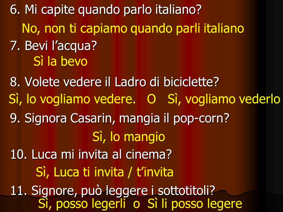 6. Mi capite quando parlo italiano. 7. Bevi l'acqua.