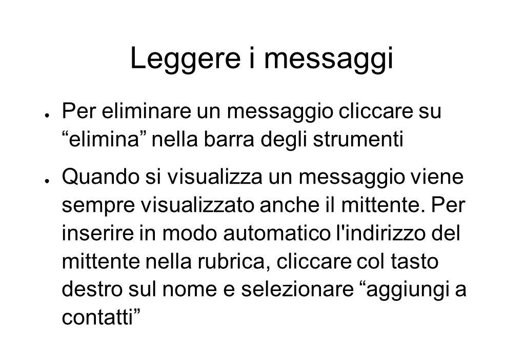 """Leggere i messaggi ● Per eliminare un messaggio cliccare su """"elimina"""" nella barra degli strumenti ● Quando si visualizza un messaggio viene sempre vis"""