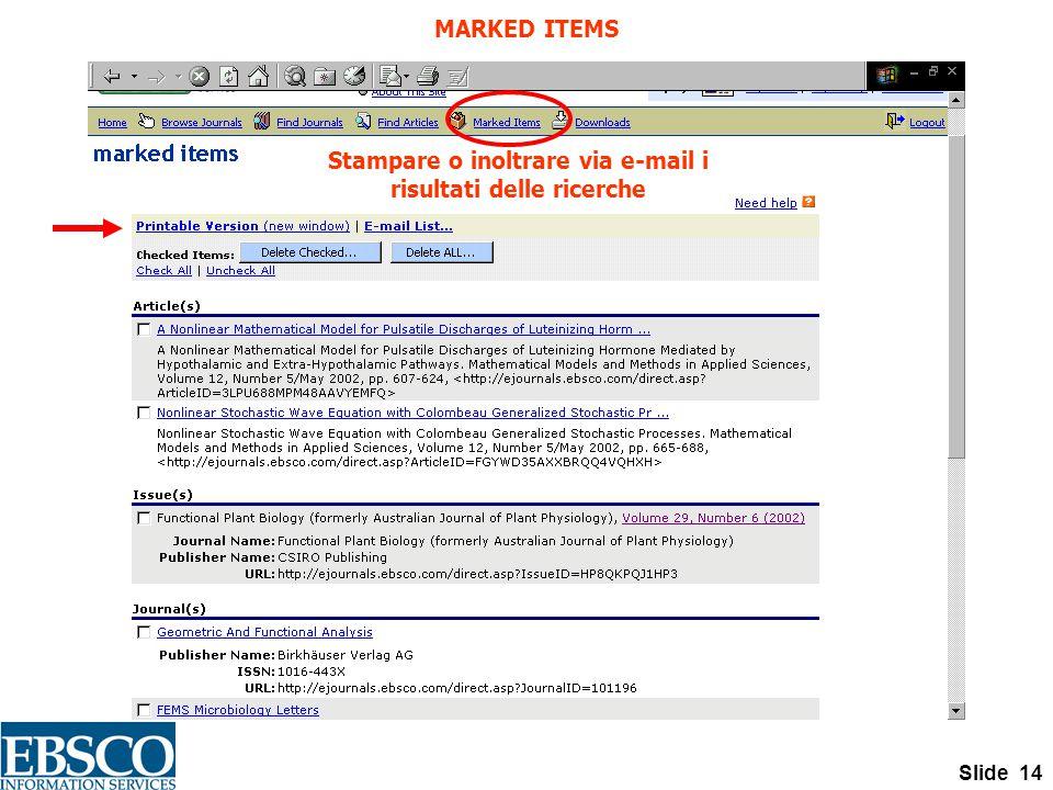 Slide 14 MARKED ITEMS Stampare o inoltrare via e-mail i risultati delle ricerche