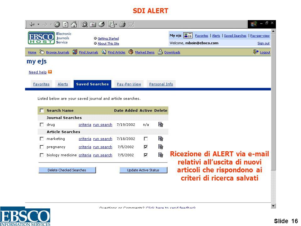 Slide 16 SDI ALERT Ricezione di ALERT via e-mail relativi all'uscita di nuovi articoli che rispondono ai criteri di ricerca salvati
