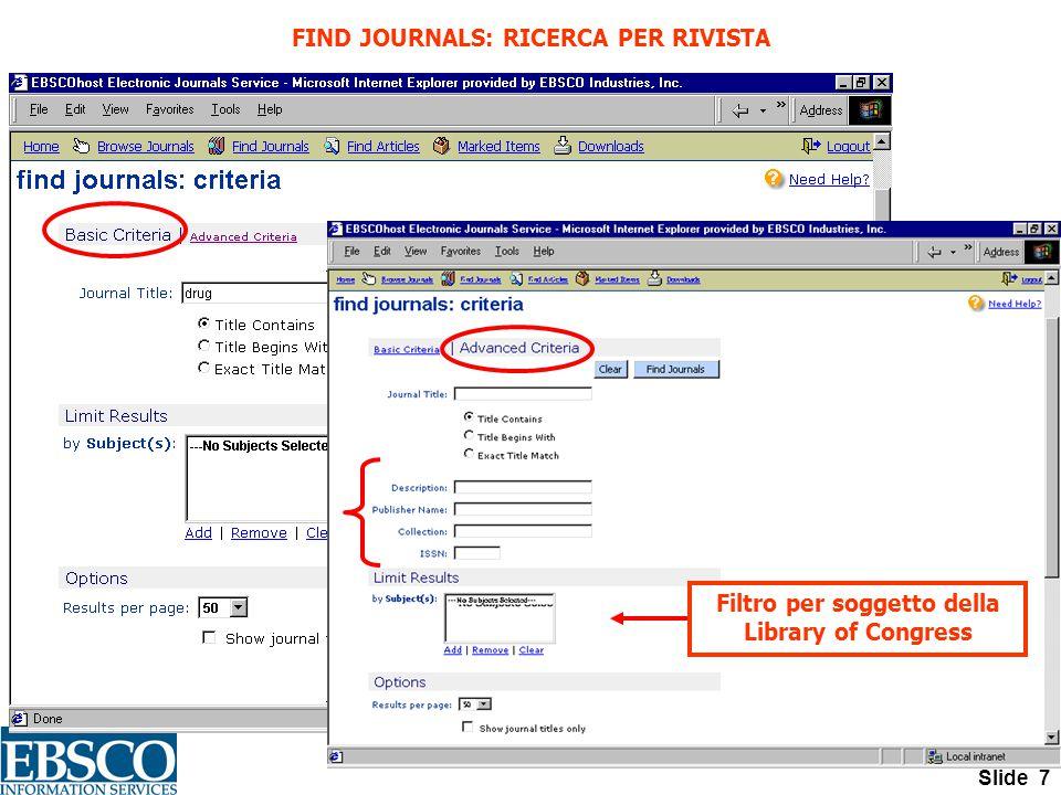 Slide 7 FIND JOURNALS: RICERCA PER RIVISTA Filtro per soggetto della Library of Congress