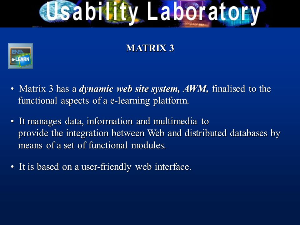 MATRIX 3 It manages data, information and multimedia to provide the integration between Web and distributed databases by means of a set of functional