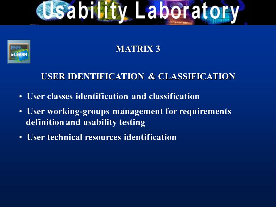 MATRIX 3 USER IDENTIFICATION & CLASSIFICATION User classes identification and classification User working-groups management for requirements definitio