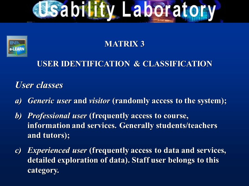 User classes a)Generic user and visitor (randomly access to the system); b)Professional user (frequently access to course, information and services.