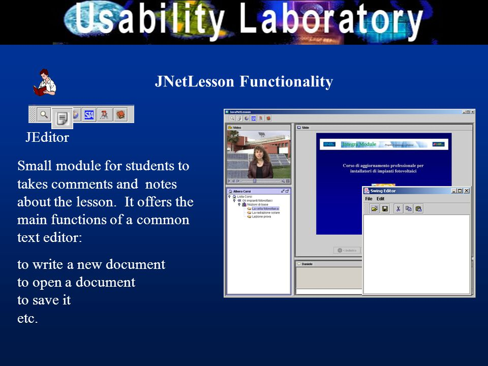 JNetLesson Functionality JEditor Small module for students to takes comments and notes about the lesson. It offers the main functions of a common text
