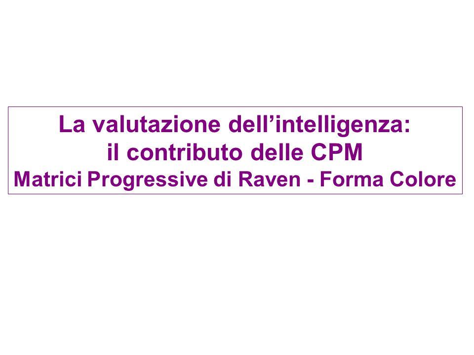 La valutazione dell'intelligenza: il contributo delle CPM Matrici Progressive di Raven - Forma Colore