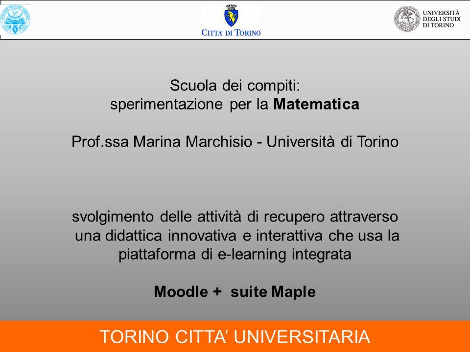 TORINO CITTA' UNIVERSITARIA Scuola dei compiti: sperimentazione per la Matematica Prof.ssa Marina Marchisio - Università di Torino svolgimento delle a