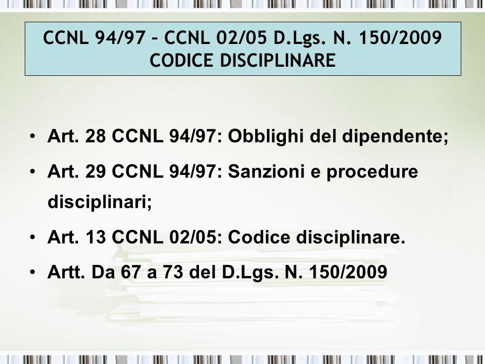 Art. 28 CCNL 94/97: Obblighi del dipendente; Art. 29 CCNL 94/97: Sanzioni e procedure disciplinari; Art. 13 CCNL 02/05: Codice disciplinare. Artt. Da