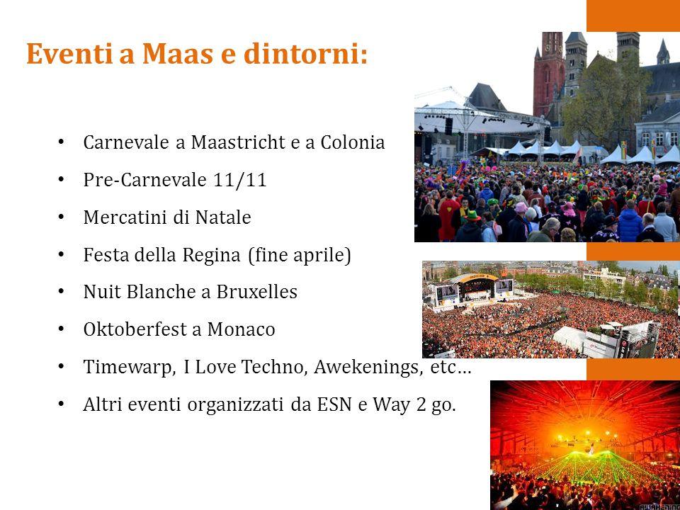 Eventi a Maas e dintorni: Carnevale a Maastricht e a Colonia Pre-Carnevale 11/11 Mercatini di Natale Festa della Regina (fine aprile) Nuit Blanche a B