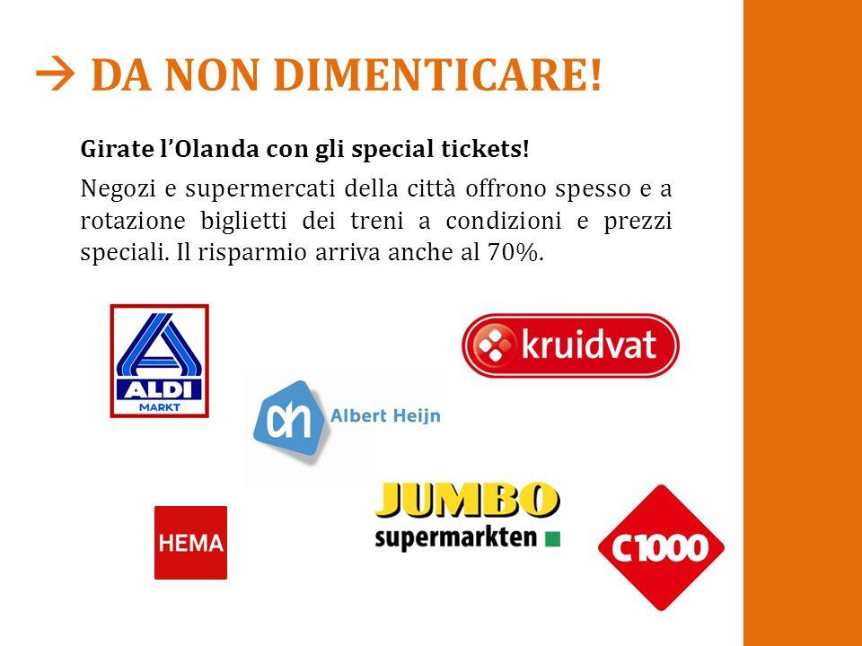  DA NON DIMENTICARE! Girate l'Olanda con gli special tickets! Negozi e supermercati della città offrono spesso e a rotazione biglietti dei treni a co