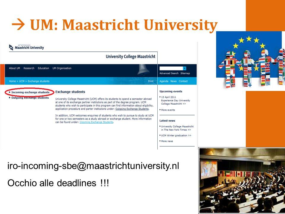  UM: Maastricht University iro-incoming-sbe@maastrichtuniversity.nl Occhio alle deadlines !!!
