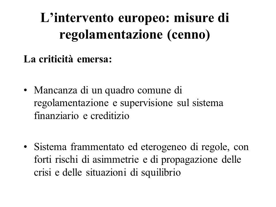 L'intervento europeo: misure di regolamentazione (cenno) La criticità emersa: Mancanza di un quadro comune di regolamentazione e supervisione sul sist