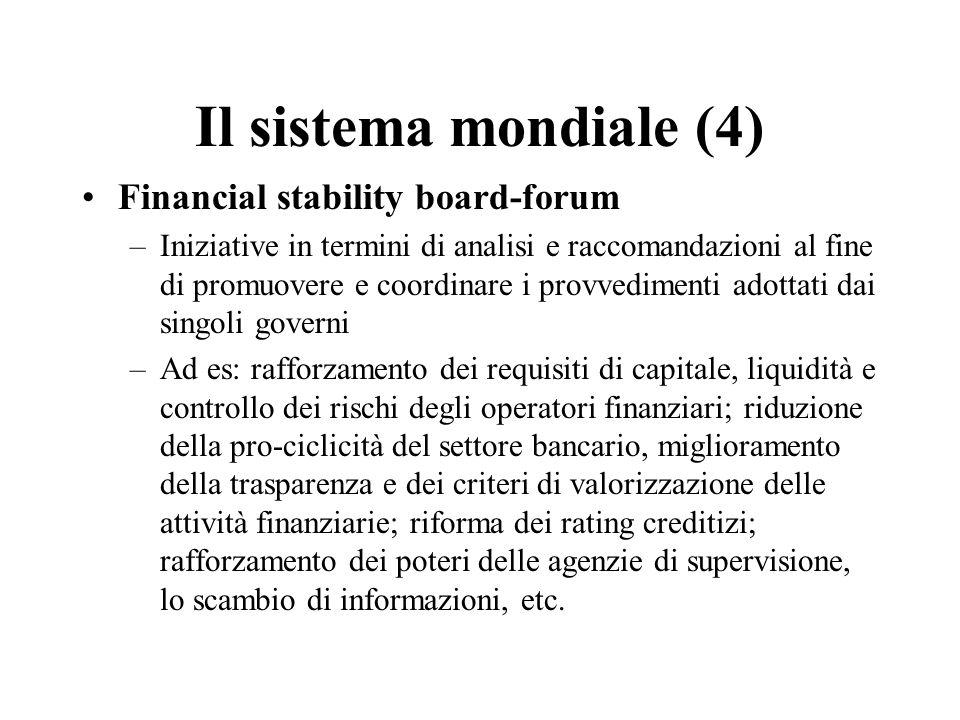 Il sistema mondiale (4) Financial stability board-forum –Iniziative in termini di analisi e raccomandazioni al fine di promuovere e coordinare i provv