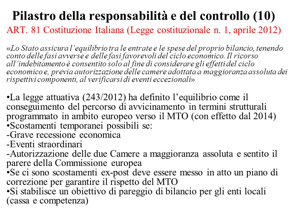 Pilastro della responsabilità e del controllo (10) ART. 81 Costituzione Italiana (Legge costituzionale n. 1, aprile 2012) «Lo Stato assicura l'equilib