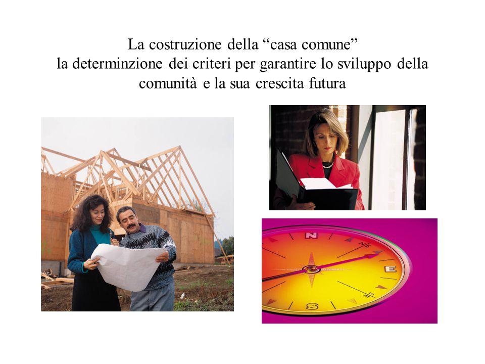La costruzione della casa comune la determinzione dei criteri per garantire lo sviluppo della comunità e la sua crescita futura