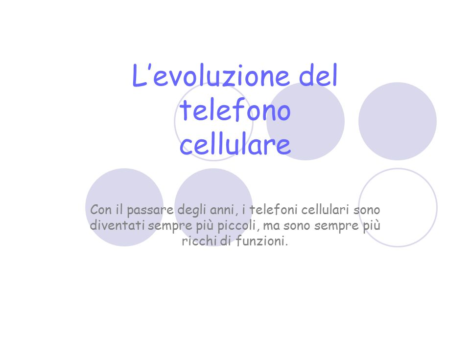 L'evoluzione del telefono cellulare Con il passare degli anni, i telefoni cellulari sono diventati sempre più piccoli, ma sono sempre più ricchi di fu