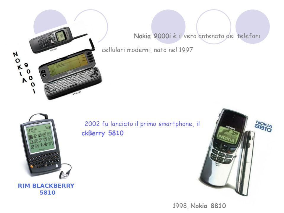Nokia 9000i è il vero antenato dei telefoni cellulari moderni, nato nel 1997 2002 fu lanciato il primo smartphone, il BlackBerry 5810 1998, Nokia 8810