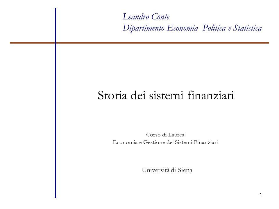 1 Leandro Conte Dipartimento Economia Politica e Statistica Storia dei sistemi finanziari Università di Siena Corso di Laurea Economia e Gestione dei