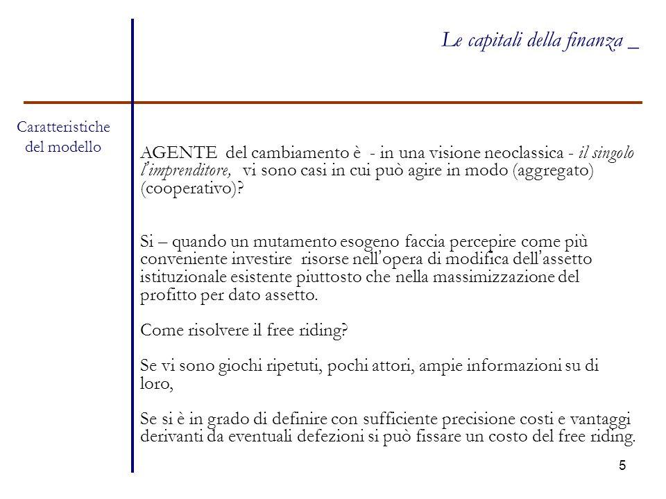 5 Le capitali della finanza _ Caratteristiche del modello AGENTE del cambiamento è - in una visione neoclassica - il singolo l'imprenditore, vi sono c