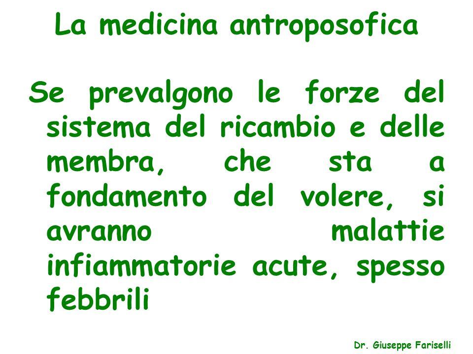 La medicina antroposofica Dr. Giuseppe Fariselli Se prevalgono le forze del sistema del ricambio e delle membra, che sta a fondamento del volere, si a