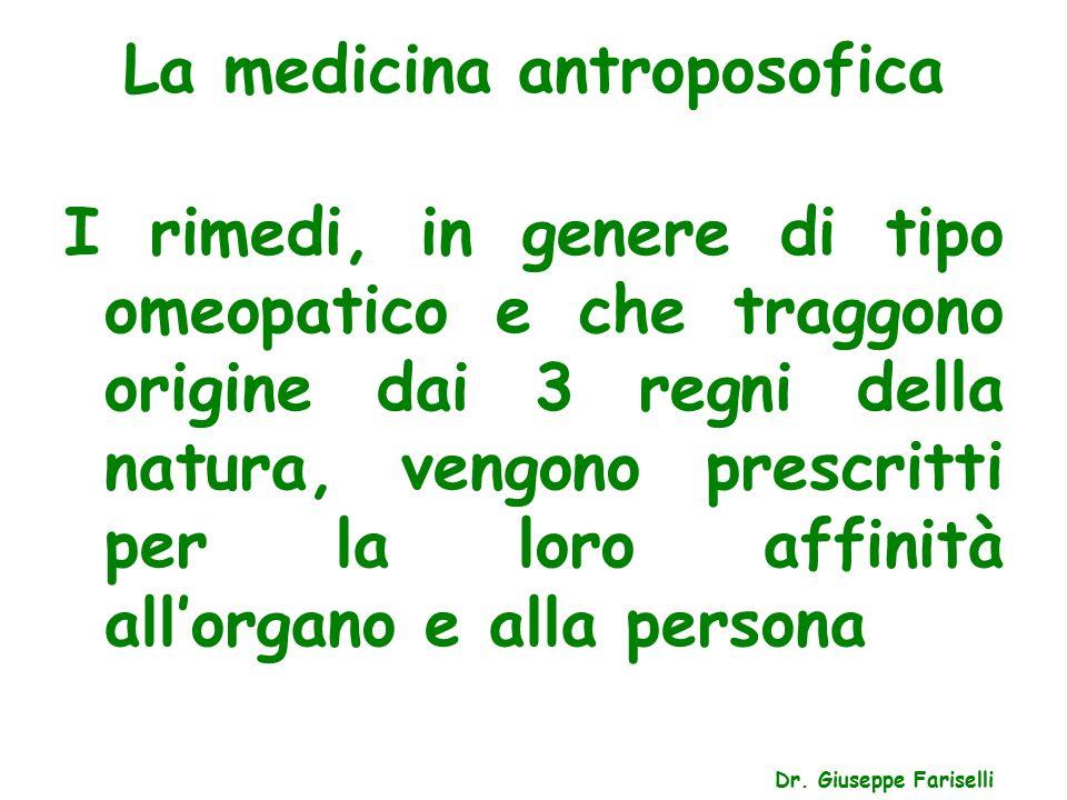 La medicina antroposofica Dr. Giuseppe Fariselli I rimedi, in genere di tipo omeopatico e che traggono origine dai 3 regni della natura, vengono presc