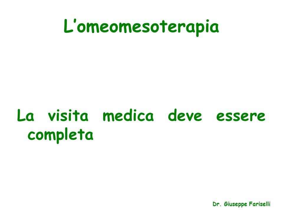 L'omeomesoterapia La visita medica deve essere completa Dr. Giuseppe Fariselli