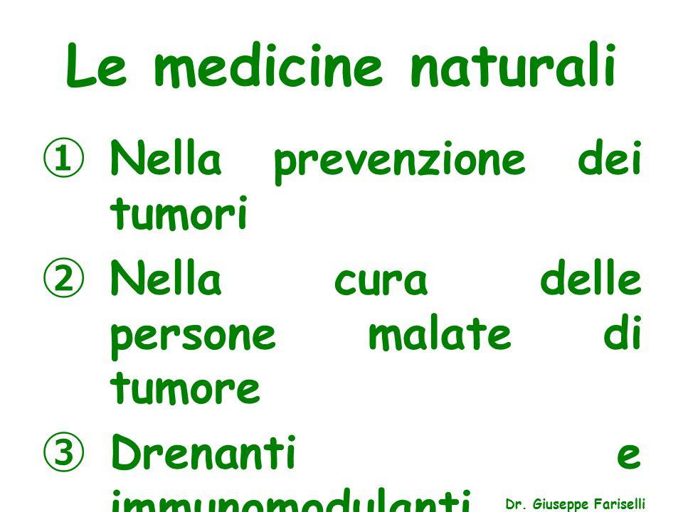 Le medicine naturali Dr. Giuseppe Fariselli ① Nella prevenzione dei tumori ② Nella cura delle persone malate di tumore ③ Drenanti e immunomodulanti