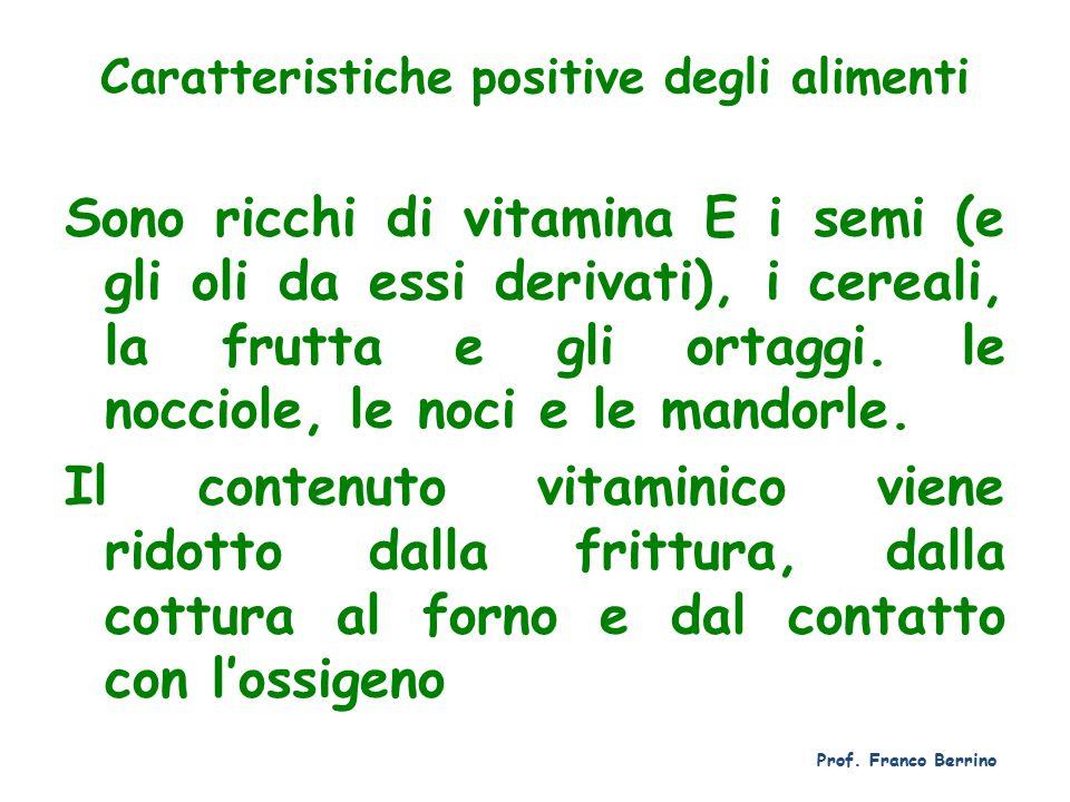 Caratteristiche positive degli alimenti Sono ricchi di vitamina E i semi (e gli oli da essi derivati), i cereali, la frutta e gli ortaggi.
