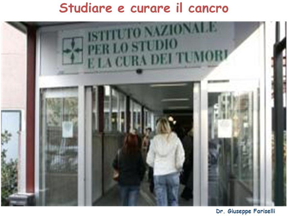 Studiare e curare il cancro Dr. Giuseppe Fariselli